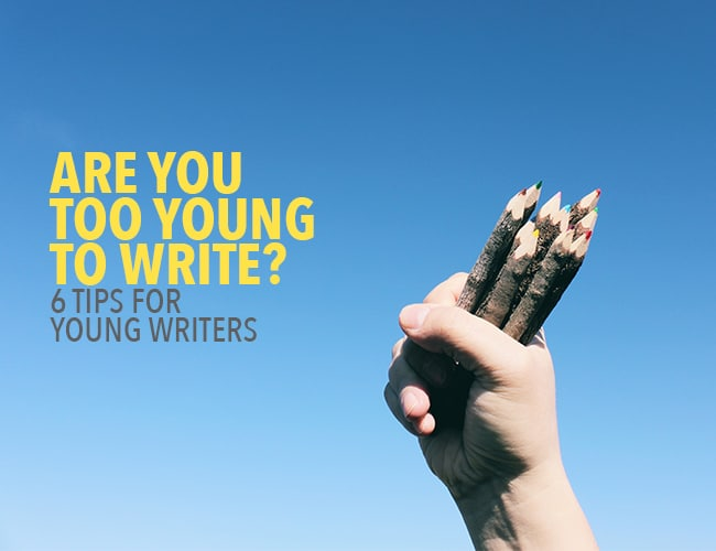 Are You Too Young to Write? 6 Tips for Young Writers