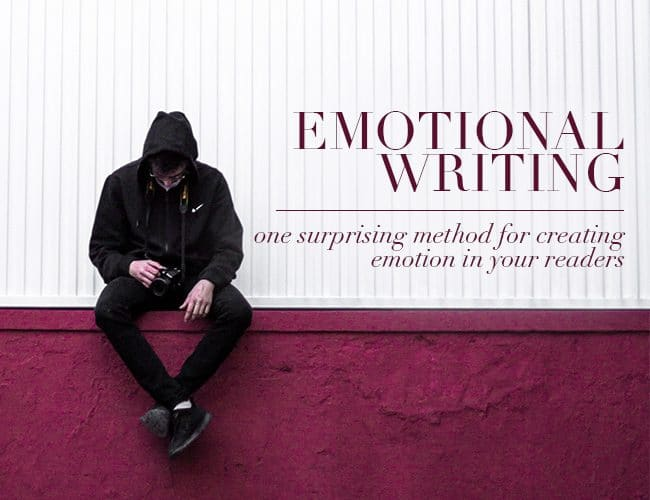 Emotional Writing: One Surprising Method for Creating Emotion in Your Readers