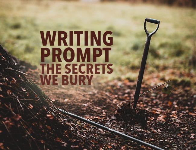 Writing Prompt: The Secrets We Bury