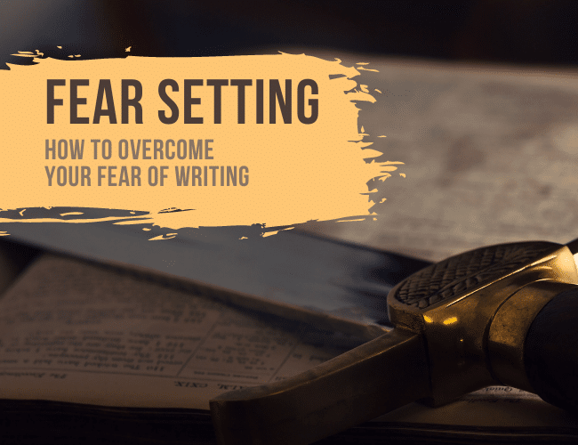 Fear Setting: How to Overcome Your Fear of Writing