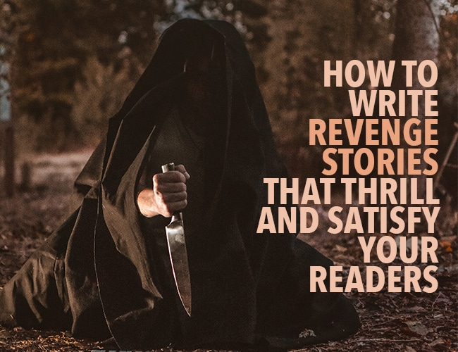 How to Write Revenge Stories That Thrill and Satisfy Your Readers