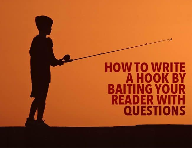 How to Write a Hook by Baiting Your Reader With Questions