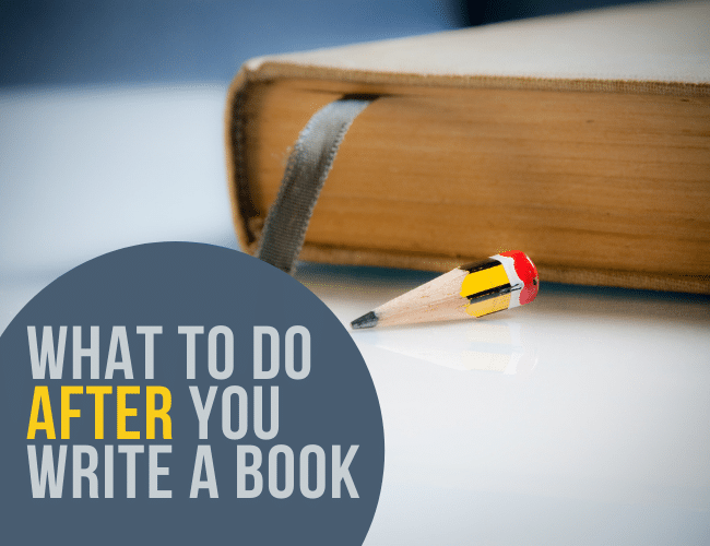 What to Do After You Write a Book: 5 Next Steps