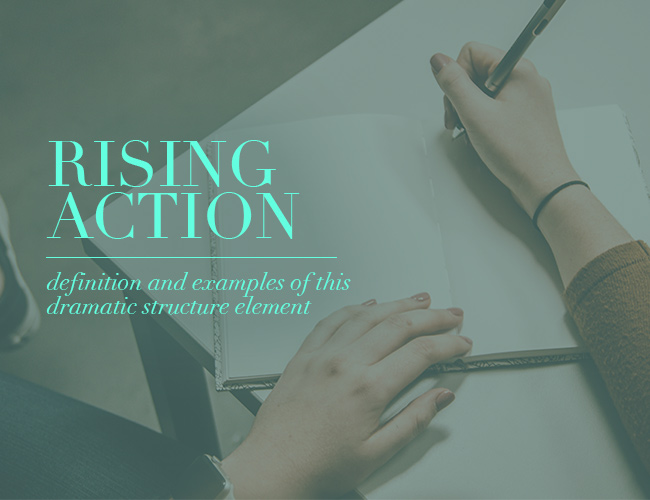 How the Rising Action Works in a Story: Definition and Examples of This Dramatic Structure Element