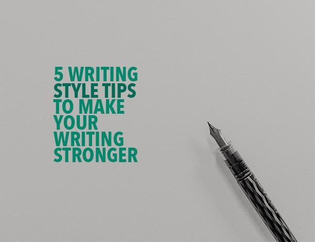 5 Writing Style Tips to Make Your Writing Stronger
