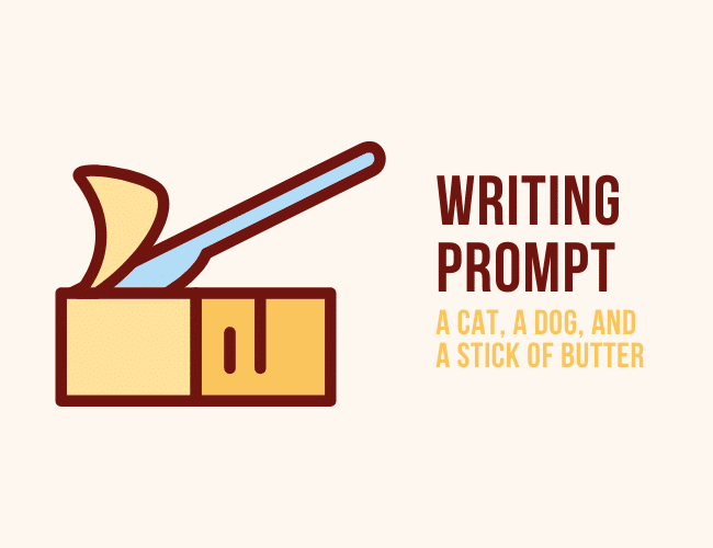 A Writing Prompt From a Cat, A Dog, and a Stick of Butter
