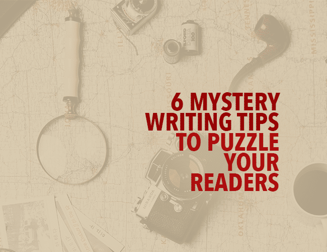 6 Mystery Writing Tips to Puzzle Your Readers
