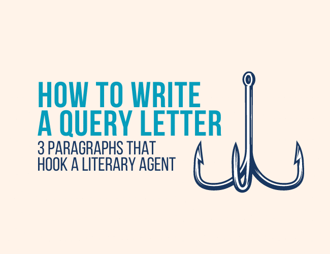 How to Write a Query Letter: 3 Paragraphs That Hook a Literary Agent