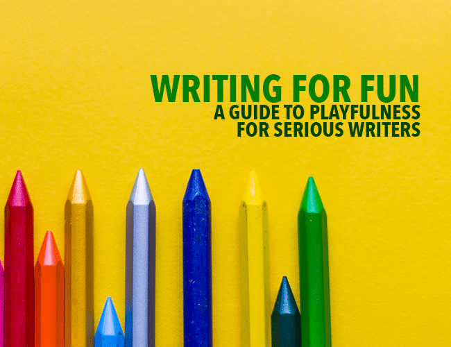 Writing for Fun: A Guide to Playfulness for Serious Writers