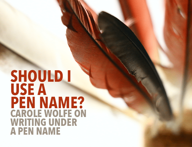 Should I Use a Pen Name? Carole Wolfe on Writing Under a Pen Name