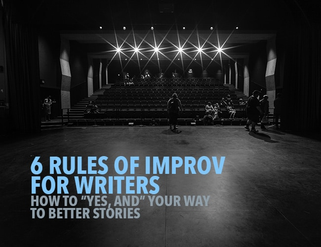 """6 Rules of Improv for Writers: How to """"Yes, And"""" Your Way to Better Scenes"""