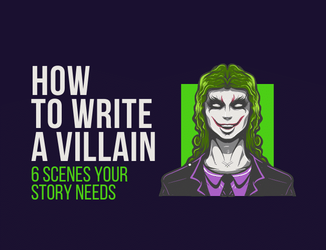 How to Write a Villain: 6 Scenes Your Story Needs