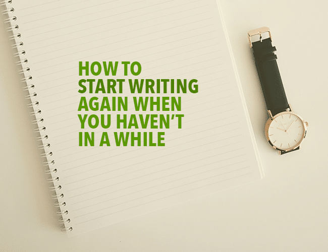 How to Start Writing Again When You Haven't in a While