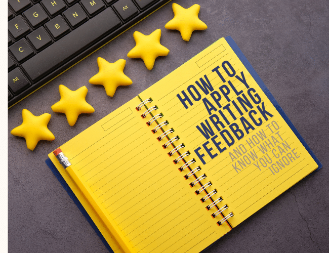 How to Apply Writing Feedback (And How to Know What You Can Ignore)