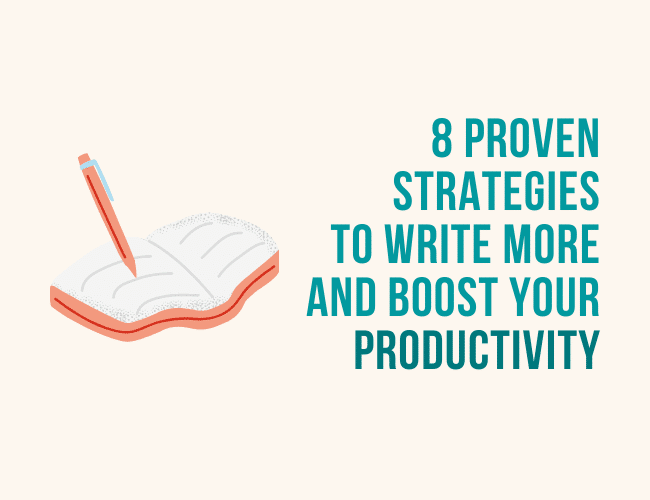 8 Proven Strategies to Write More and Boost Your Productivity