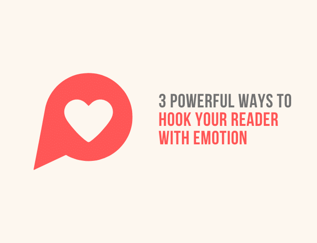 3 Powerful Ways to Hook Your Reader With Emotion