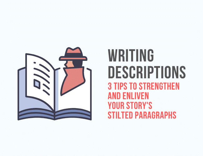 Writing Descriptions: 3 Tips to Strengthen and Enliven Your Story's Stilted Paragraphs