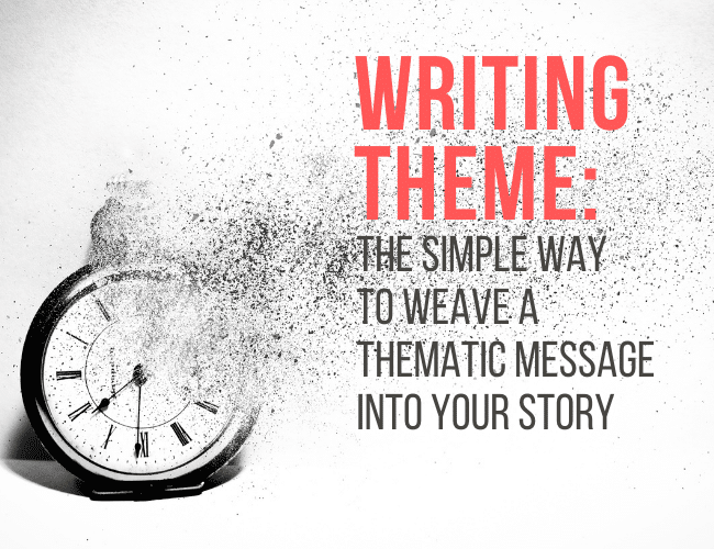 Writing Theme: The Simple Way to Weave a Thematic Message into Your Story