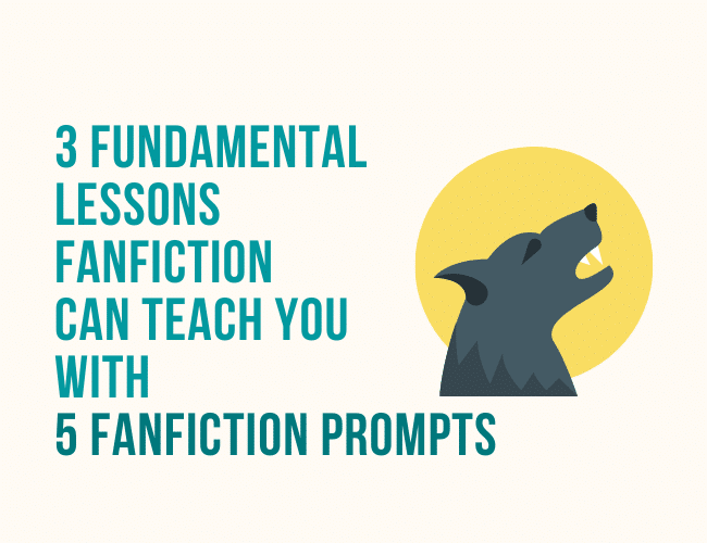 3 Fundamental Lessons Fanfiction Taught Me and 5 Fanfiction Prompts You Can Try
