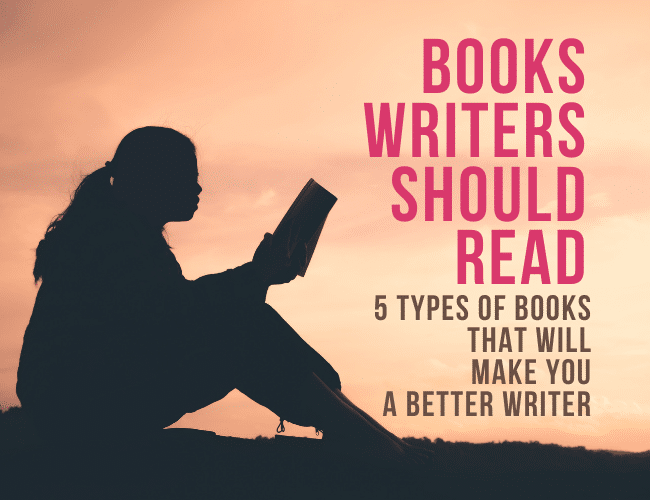 5 Types of Books Writers Should Read to Become a Better Writer