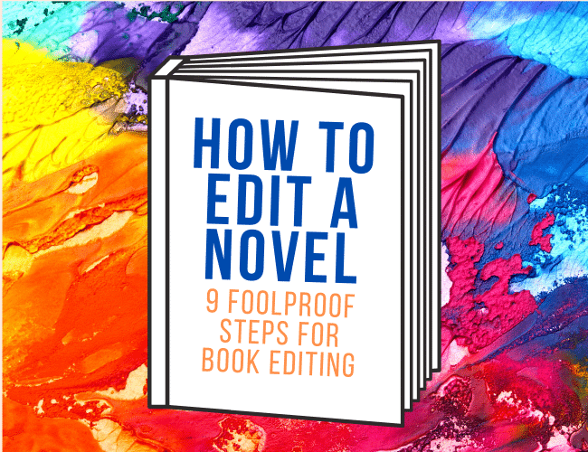How to Edit a Novel: The Foolproof 9-Step Book Editing Process