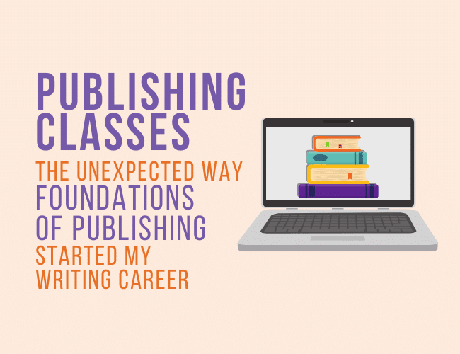 Publishing Classes: Foundations of Publishing Started My Writing Career