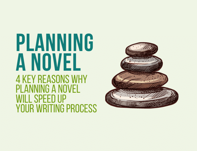 4 Keys Reasons Planning a Novel Speeds Up Your Writing Process