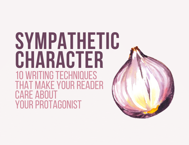 Sympathetic Character: 10 Writing Techniques That Make Readers Care