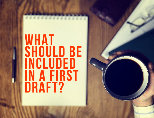 What Should Be Included in Your First Draft?