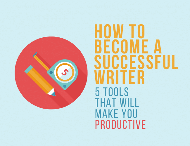 How to Become a Successful Writer: 5 Productivity Tools