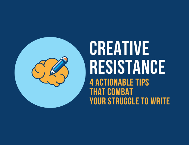 Creative Resistance: 4 Actionable Tips That Combat Your Struggle to Write