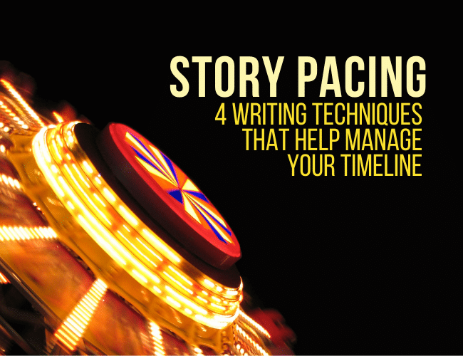 Story Pacing: 4 Techniques That Help Manage Your Plot's Timeline