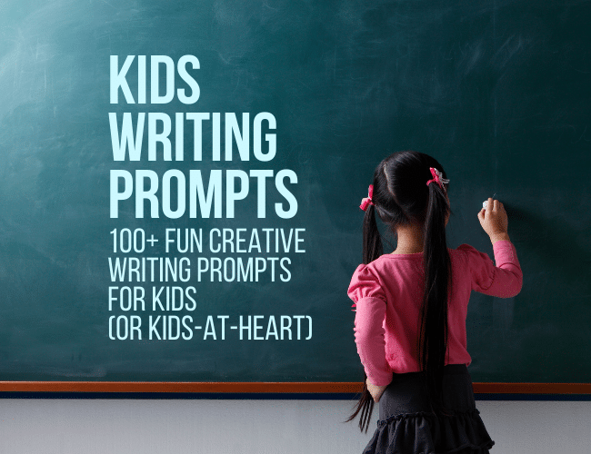 100+ Fun Creative Writing Prompts for Kids (and Kids-at-Heart!)