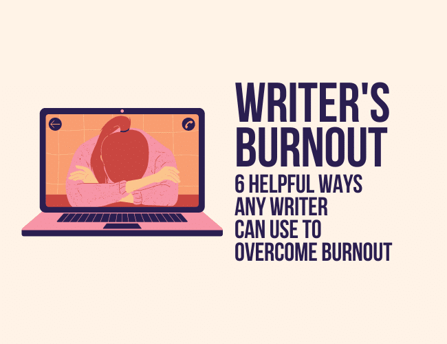 Writer's Burnout: 6 Helpful Ways Any Writer Can Use to Overcome Burnout